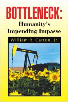 CATTON Jr., WILLIAM R. (2009): Bottleneck: Humanity's Impending Impass