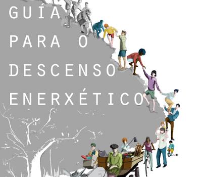 ASOCIACIÓN VÉSPERA DE NADA POR UNHA GALIZA SEN PETRÓLEO (2013): Guía para o descenso enerxético. Preparando unha Galiza pospetróleo