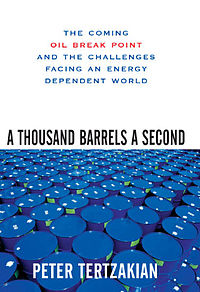 TERTZAKIAN, PETER (2008): A Thousand Barrels a Second: The Coming Oil Break Point and the Challenges Facing an Energy Dependent World