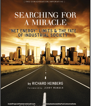 MANDER, JERRY; HEINBERG, RICHARD (2009): Searching for a Miracle: 'Net Energy' Limits & the Fate of Industrial Society