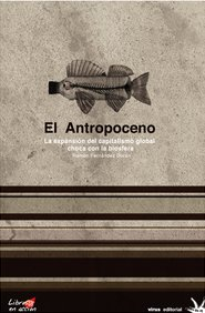 FERNÁNDEZ DURÁN, RAMÓN (2011): El Antropoceno. La expansión del capitalismo global choca con la Biosfera