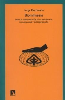 RIECHMANN, JORGE (2006): Biomímesis. Ensayos sobre imitación de la naturaleza, ecosocialismo y autocontención