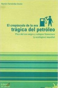 FERNÁNDEZ DURÁN, RAMÓN (2008): El crepúsculo de la era trágica del petróleo: Pico del oro negro y colapso financiero (y ecológico) mundial