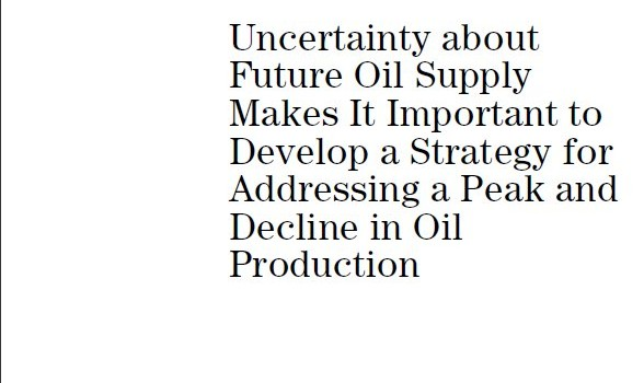 U.S. GOVERNMENT ACCOUNTABILITY OFFICE (2007): Crude Oil: Uncertainty about Future Oil Supply Makes It Important to Develop a Strategy for Addressing a Peak and Decline in Oil Production