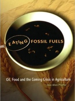PFEIFFER, DALE ALLEN (2006): Eating Fossil Fuels: Oil, Food And the Coming Crisis in Agriculture