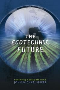 GREER, JOHN MICHAEL (2009): The Ecotechnic Future: Envisioning a Post-Peak World
