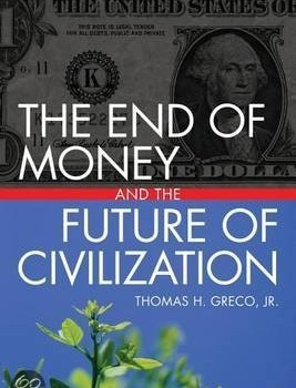 GRECO, THOMAS Jr. (2008): The End of Money and the Future of Civilization