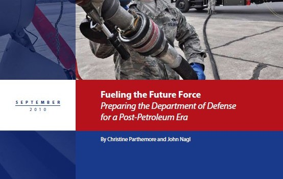 Parthemore, Christine; Nagl, John (2010): Fueling the Future Force: Preparing the Department of Defense for a Post-Petroleum Era