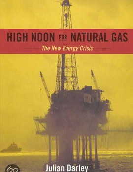 DARLEY, JULIAN (2004): High Noon for Natural Gas: The New Energy Crisis