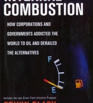 BLACK, EDWIN (2007): Internal Combustion: How Corporations and Governments Addicted the World to Oil and Derailed the Alternatives
