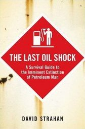 STRAHAN, DAVID (2007): The Last Oil Shock: A Survival Guide to the Imminent Extinction of Petroleum Man