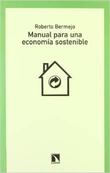 BERMEJO, ROBERTO (2011): Manual para una economía sostenible