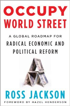 JACKSON, ROSS (2012): Occupy World Street: Global Roadmap for Economic and Political Reform
