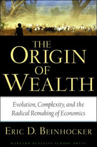 BEINHOCKER, ERIC D. (2007): The Origin of Wealth: Evolution, Complexity, and the Radical Remaking of Economics