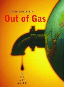 GOODSTEIN, DAVID (2005): Out of Gas: The End of the Age of Oil