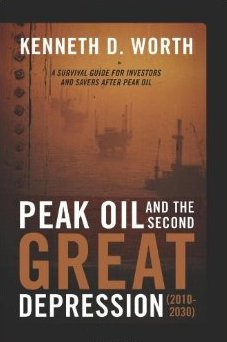 WORTH, KENNETH D. (2010): Peak Oil and the Second Great Depression (2010-2030): A Survival Guide for Investors and Savers After Peak Oil