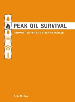 McBAY, ARIC (2006): Peak oil survival. Preparation for life after gridcrash