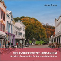 CORREA, JAIME (2008): Self-Sufficient Urbanism: A Vision of Contraction for the Non-Distant Future.