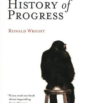 WRIGHT, RONALD (2005): A Short History of Progress