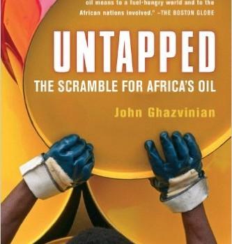 GHAZVINIAN, JOHN (2008): Untapped: The Scramble for Africa's Oil