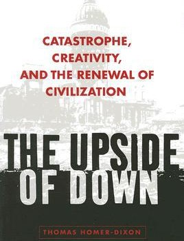 HOMER-DIXON, THOMAS (2010): The Upside of Down: Catastrophe, Creativity and the Renewal of Civilization