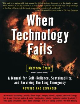 STEIN, MATTHEW (2008): When Technology Fails: A Manual for Self-Reliance, Sustainability, and Surviving the Long Emergency (2nd Edition)