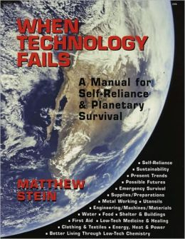 STEIN, MATTHEW (2000): When Technology Fails: A Manual for Self Reliance & Planetary Survival.