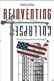 ORLOV, DMITRY (2008): Reinventing Collapse: The Soviet Example and American Prospects
