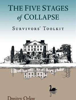 ORLOV, DMITRY (2013): The Five Stages of Collapse: Survivors' Toolkit