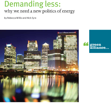 WILLIS, REBECCA; EYRE, NICK (2011): Demanding less: why we need a new politics of energy