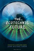 GREER, JOHN M. (2009): The Ecotechnic Future: Envisioning a Post-Peak World