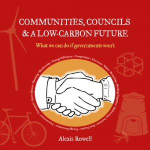 ROWELL, ALEXIS (2010): Communities, Councils and a Low Carbon Future: What We Can Do If Governments Won't