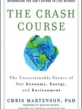 MARTENSON, CHRIS (2011): The Crash Course: The Unsustainable Future Of Our Economy, Energy, And Environment