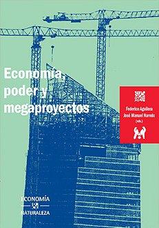 NAREDO, JOSÉ MANUEL; AGUILERA, FEDERICO (2009): Economía, poder y megaproyectos