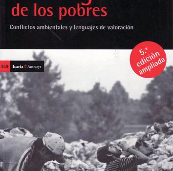 MARTÍNEZ ALIER, JOAN (2005): El ecologismo de los pobres. Conflictos ambientales y lengaujes de valoración