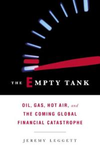 LEGGETT, JEREMY K. (2005): The Empty Tank: Oil, Gas, Hot Air, and the Coming Global Financial Catastrophe