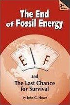 HOWE, JOHN G. (2006): The End of Fossil Energy and The Last Chance for Survival