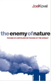 KOVEL, JOEL (2007): The Enemy of Nature: The End of Capitalism or the End of the World?