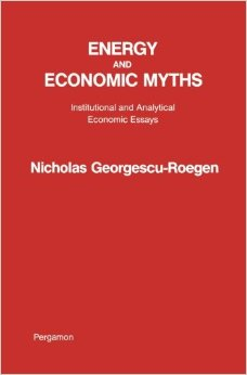 GEORGESCU-ROEGEN, NICHOLAS (1976): Energy and Economic Myths: Institutional and Analytical Economic Essays