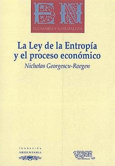 GEORGESCU-ROEGEN, NICHOLAS (1996): La Ley de la Entropía y el proceso económico