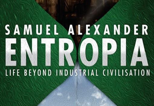 ALEXANDER, SAMUEL (2013): Entropia: Life Beyond Industrial Civilisation
