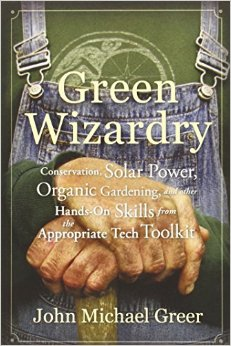GREER, JOHN MICHAEL (2013): Green Wizardry: Conservation, Solar Power, Organic Gardening, And Other Hands-On Skills From the Appropriate Tech Toolkit