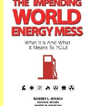 HIRSCH, ROBERT L.; BEZDEK, ROGER; WENDLING, ROBERT (2010): The Impending World Energy Mess. What it is and what it means to you!