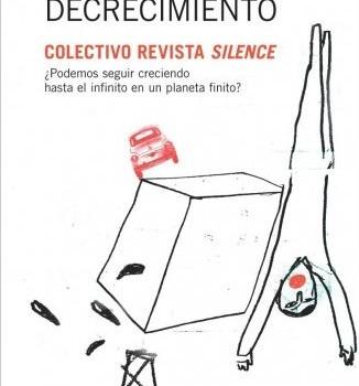 Colectivo Revista Silence (2006): Objetivo Decrecimiento. ¿Podemos segir creciendo hasta el infinito en un planeta finito?