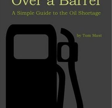 MAST, TOM (2005): Over a Barrel: A Simple Guide to the Oil Shortage