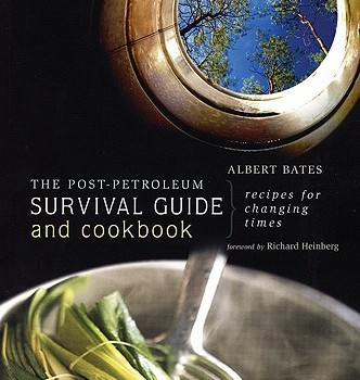 BATES, ALBERT (2006): The Post-Petroleum Survival Guide and Cookbook. Recipes for Changing Times