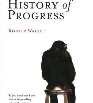 WRIGHT, RONALD (2005): A Short History of Progress