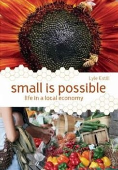 ESTILL, LYLE (2008): Small is Possible: Life in a Local Economy