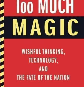 KUNSTLER, JAMES HOWARD (2012): Too Much Magic: Wishful Thinking, Technology, and the Fate of the Nation